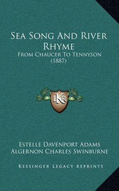 Sea Song and River Rhyme: From Chaucer to Tennyson (1887) by Algernon Charles Swinburne