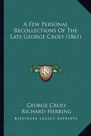 A Few Personal Recollections of the Late George Croly (1861) by George Croly