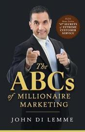 The ABC's of Millionaire Marketing by John Di Lemme