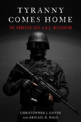 Tyranny Comes Home by Christopher J Coyne