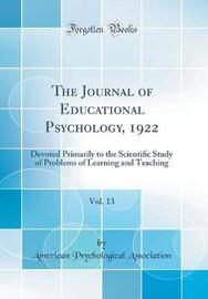 The Journal of Educational Psychology, 1922, Vol. 13 by American Psychological Association