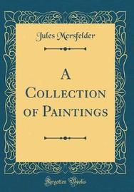 A Collection of Paintings (Classic Reprint) by Jules Mersfelder image