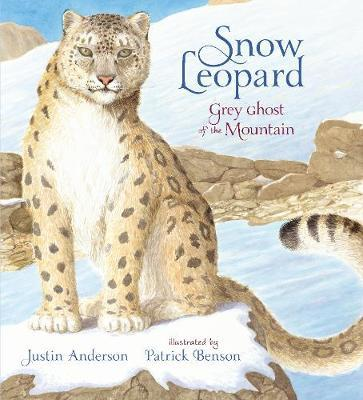 Snow Leopard: Grey Ghost of the Mountain by Justin Anderson