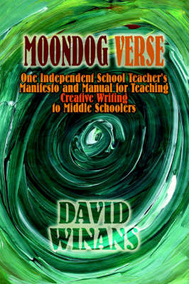Moondog Verse: One Independent School Teacher's Manifesto and Manual for Teaching Creative Writing to Middle Schoolers by David Winans image