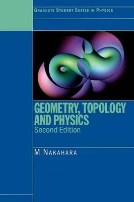 Geometry, Topology and Physics, Second Edition by Mikio Nakahara
