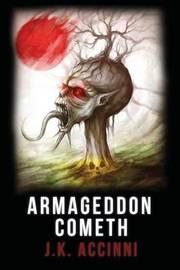 Armgeddon Cometh by J K Accinni