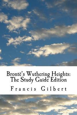 Bronte's Wuthering Heights: The Study Guide Edition: Complete Text & Integrated Study Guide by Dr Francis Gilbert image