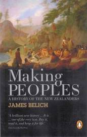 Making Peoples: A History Of The New Zealanders From Polynesian by James Belich