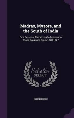 Madras, Mysore, and the South of India by Elijah Hoole