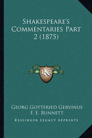 Shakespeare's Commentaries Part 2 (1875) by Georg Gottfried Gervinus