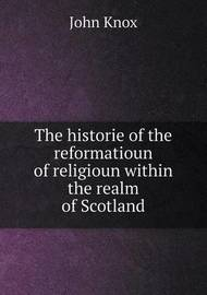 The Historie of the Reformatioun of Religioun Within the Realm of Scotland by John Knox (Macquarie University, Australia)