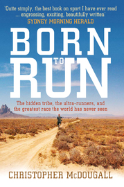 Born to Run : The rise of ultra-running and the super-athlete tribe by Christopher McDougall