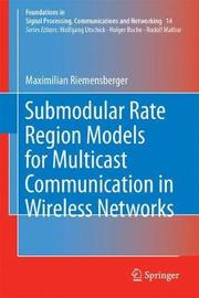 Submodular Rate Region Models for Multicast Communication in Wireless Networks by Maximilian Riemensberger