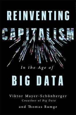 Reinventing Capitalism in the Age of Big Data by Viktor Mayer-Schonberger image