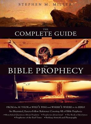 The Complete Guide to Bible Prophecy by Stephen M Miller image
