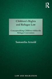 Children's Rights and Refugee Law by Samantha Arnold