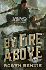 By Fire Above by Robyn Bennis