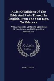 A List of Editions of the Bible and Parts Thereof in English, from the Year MDV. to MDCCCXX by Henry Cotton