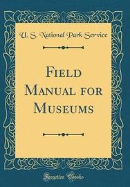 Field Manual for Museums (Classic Reprint) by U S National Park Service