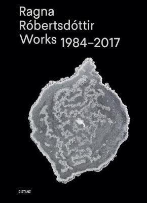 Ragna Robertsdottir: Works 1984-2017 by Ragna Robertsdottir image