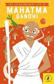 The Extraordinary Life of Mahatma Gandhi by Chitra Soundar