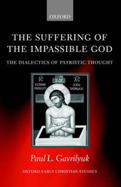 The Suffering of the Impassible God by Paul L. Gavrilyuk