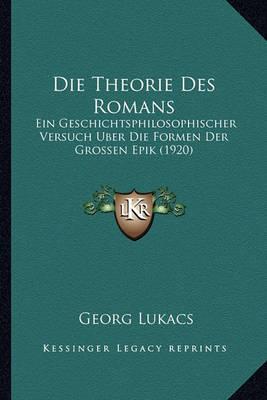 Die Theorie Des Romans: Ein Geschichtsphilosophischer Versuch Uber Die Formen Der Grossen Epik (1920) by Georg Lukacs image