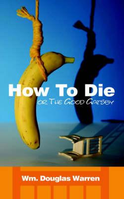 How To Die by Wm., Douglas Warren
