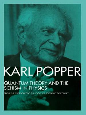 Quantum Theory and the Schism in Physics by Karl Popper