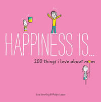 Happiness Is . . . 200 Things I Love about Mom by Lisa Swerling