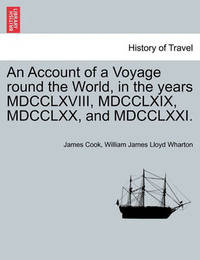 An Account of a Voyage Round the World, in the Years MDCCLXVIII, MDCCLXIX, MDCCLXX, and MDCCLXXI. by Cook