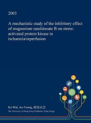 A Mechanistic Study of the Inhibitory Effect of Magnesium Tanshinoate B on Stress-Activated Protein Kinase in Ischaemia/Reperfusion by Ka Wai Au-Yeung image