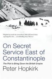 On Secret Service East of Constantinople by Peter Hopkirk image