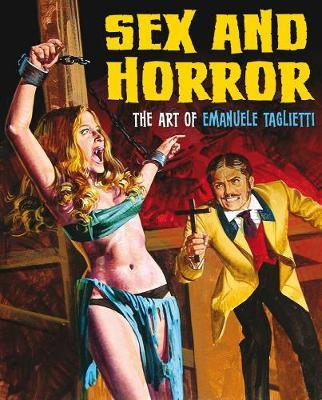 Sex And Horror: The Art Of Emanuele Taglietti by Emanuele Tagliette