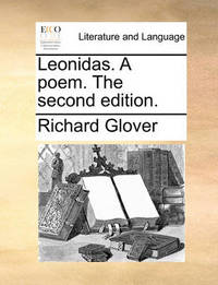 Leonidas. a Poem. the Second Edition. by Richard Glover