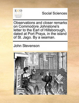 Observations and Closer Remarks on Commodore Johnstone's Letter to the Earl of Hillsborough, Dated at Port Praya, in the Island of St. Jago. by a Seaman. by John Stevenson image