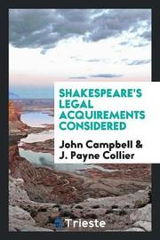 Shakespeare's Legal Acquirements Considered by John Campbell