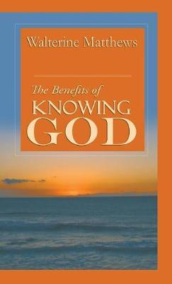 The Benefits of Knowing God by Walterine Matthews image