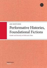 Performative Histories, Foundational Fictions by Anu Koivunen