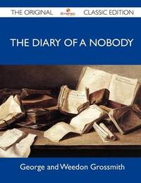The Diary of a Nobody - The Original Classic Edition by George and Weedon Grossmith
