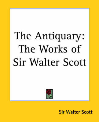 The Antiquary: The Works of Sir Walter Scott by Sir Walter Scott
