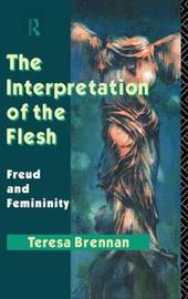 The Interpretation of the Flesh by Teresa Brennan