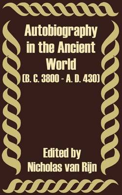 Autobiography in the Ancient World (B. C. 3800 - A. D. 430)