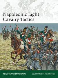 Napoleonic Light Cavalry Tactics by Philip J. Haythornthwaite