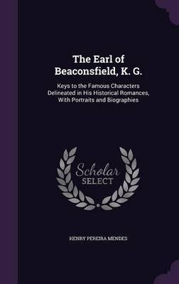 The Earl of Beaconsfield, K. G. by Henry Pereira Mendes