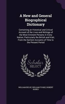 A New and General Biographical Dictionary by William Beloe