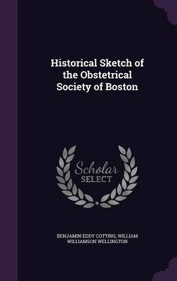 Historical Sketch of the Obstetrical Society of Boston by Benjamin Eddy Cotting
