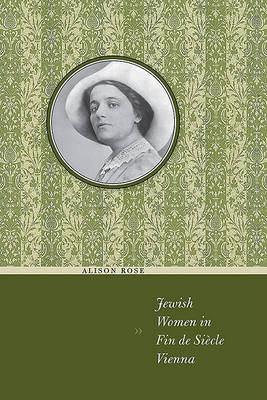 Jewish Women in Fin de Siecle Vienna by Alison Rose