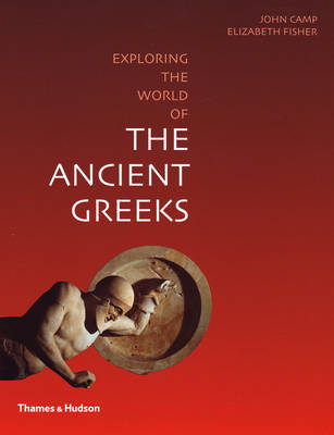 Exploring the World of the Ancient Greeks by John Camp