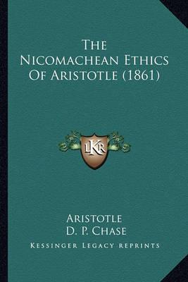 The Nicomachean Ethics of Aristotle (1861) by * Aristotle